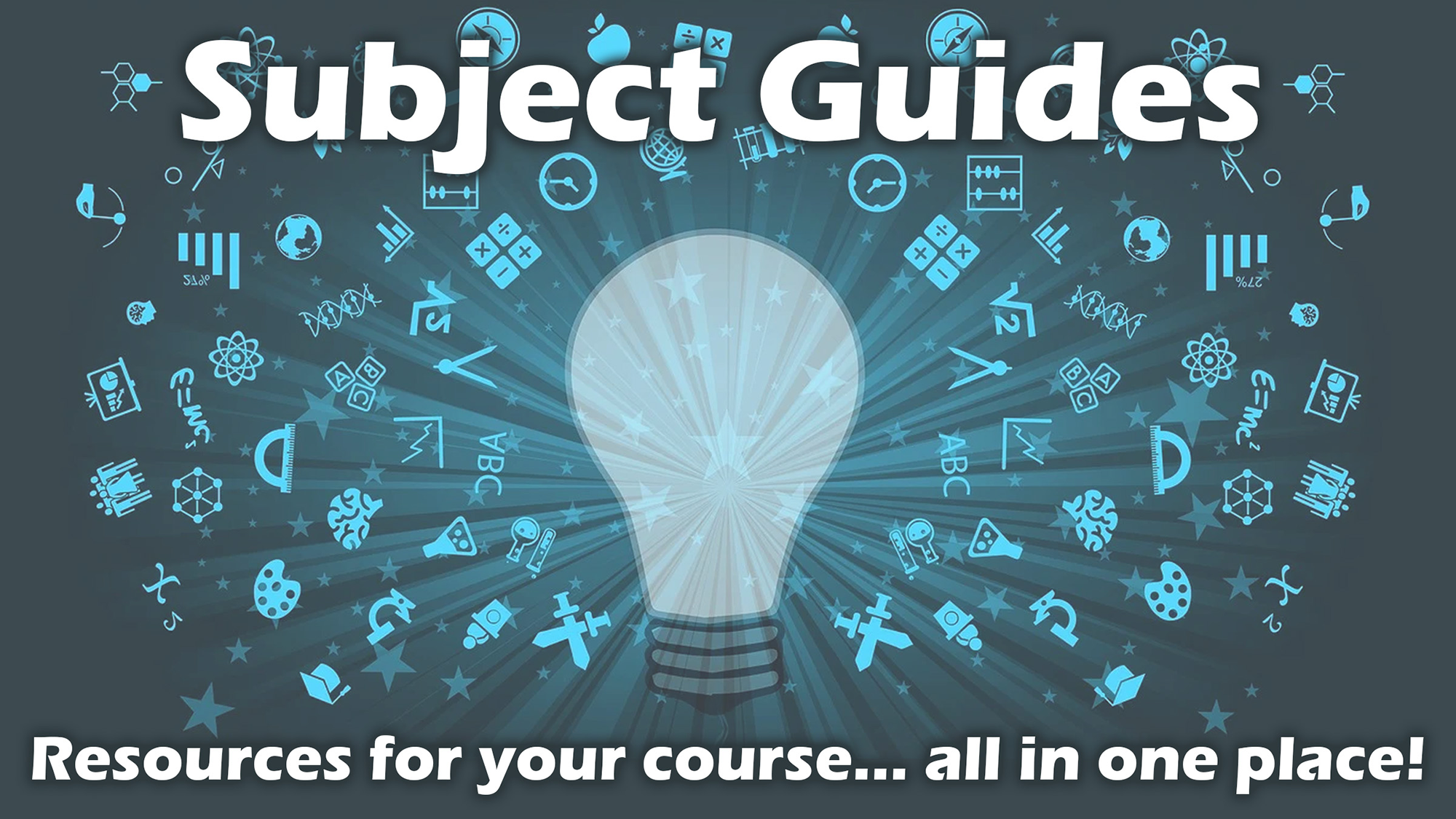 Subject Guides - Resources for your course... all in one place!